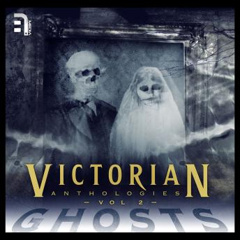 Victorian Anthologies: Ghosts - Volume 2