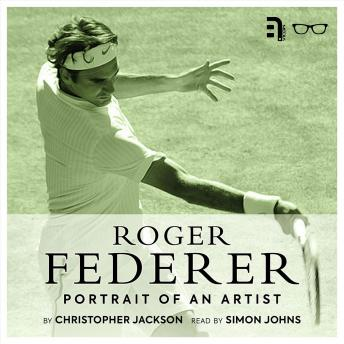 Download Roger Federer: Portrait of an Artist by Christopher Jackson