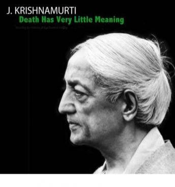 Death Has Very Little Meaning, J. Krishnamurti