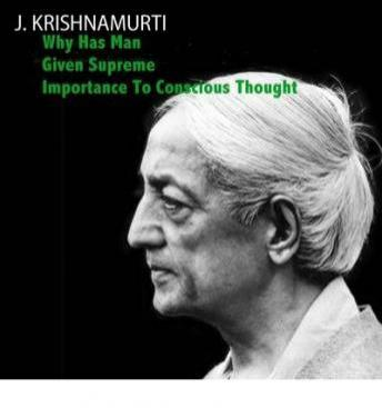 Why has man given supreme importance to thought, J. Krishnamurti