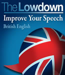 Download Lowdown: Improve Your Speech - British English by David Gwillim, Deirdre Morris