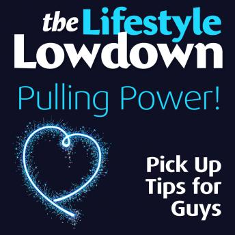 The Lowdown: Pulling Power - pick up tips for guys