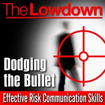 Lowdown: Dodging the Bullet - Effective Risk Communication Skills, Andrew Powell