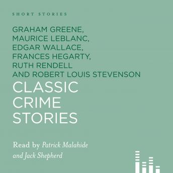 Classic Crime Short Stories, Robert Louis Stevenson, Maurice Leblanc, Graham Greene, Ruth Rendell
