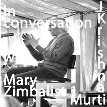 In Conversation With Mary Zimbalist Part 1, J. Krishnamurti