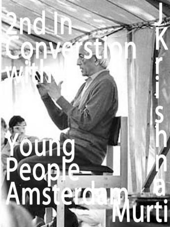 J Krishnamurti Second Conversation with Young People on 4th May 1969 in Amsterdam, J. Krishnamurti