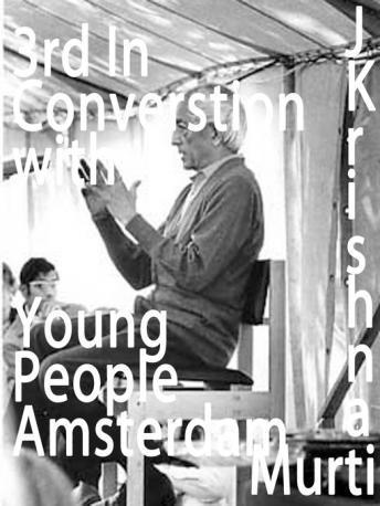 J Krishnamurti 18th may 1969 amsterdam young people 3, J. Krishnamurti