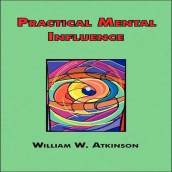 Practical Mental Influence, William Walker Atkinson