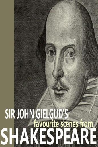 Sir John Gielgud's Favourite Scenes from Shakespeare