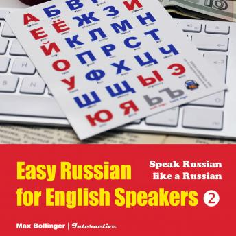 Speak Russian Like a Russian: Fly on a Russian Spaceship; Talk about planet Earth and listen to Yuri Gagarin, William Shakespeare and Anton Chekhov in Russian (Easy Russian for English Speakers), Max Bollinger