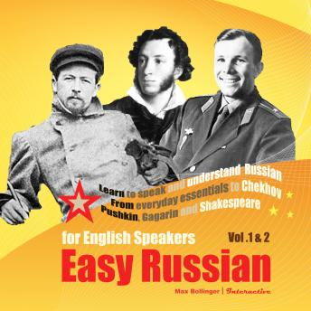 Learn to Speak and Understand Russian: From everyday essentials to Chekhov, Pushkin, Gagarin and Shakespeare (Easy Russian for English Speakers), Max Bollinger