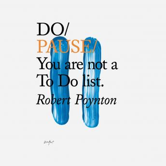 Do Pause: You are not a To Do list, Robert Poynton