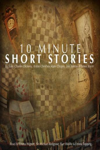 Download 10 Minute Short Stories by Charles Dickens, Leo Tolstoy, Kate Chopin, James Joyce, Saki , Anton Chekhov