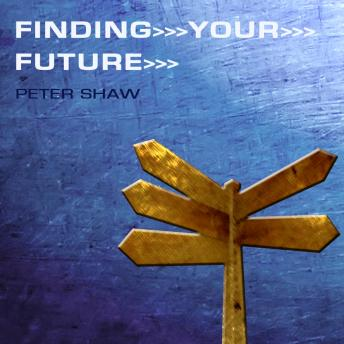 Finding Your Future, Peter Shaw