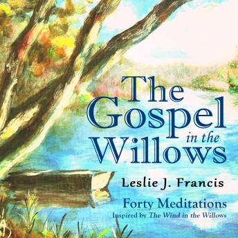 Gospel in the Willows: Forty Meditations for the Days of Lent, Leslie J. Francis
