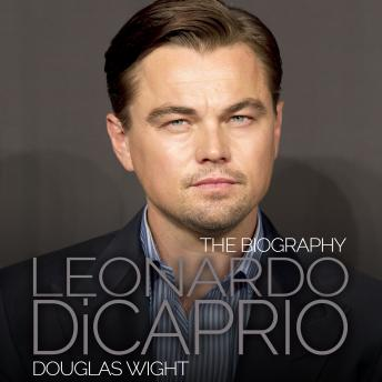 Leonardo DiCaprio: The Biography, Douglas Wight