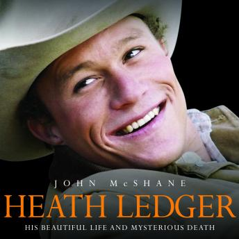 Heath Ledger: His Beautiful Life and Mysterious Death, John McShane