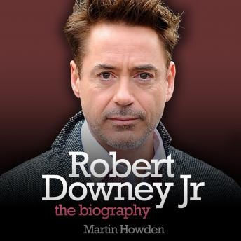 Download Robert Downey, Jr.: The Biography by Martin Howden