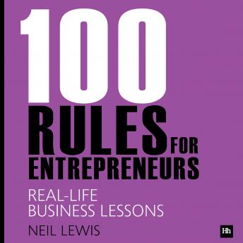 100 Rules for Entrepreneurs: Real-Life Business Lessons, Neil Lewis
