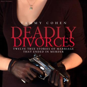 Deadly Divorces: Ten True Stories of Marriages That Ended in Murder, Tammy Cohen