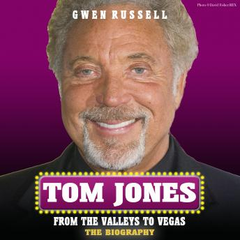 Tom Jones: From the Valleys to Vegas - The Biography, Gwen Russell