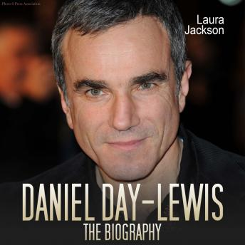 Daniel Day Lewis: The Biography, Laura Jackson