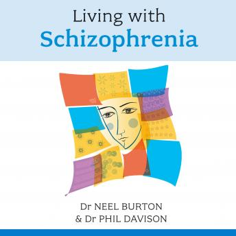 Living with Schizophrenia, Dr Phil Davison, Dr. Neel Burton