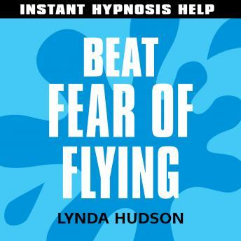 Beat Fear of Flying: Help for people in a hurry!, Lynda Hudson