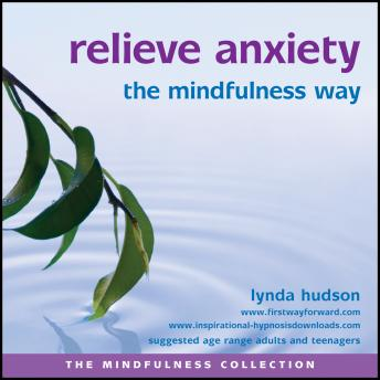 Relieve Anxiety the Mindfulness Way, Lynda Hudson