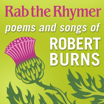 Rab the Rhymer: Poems and songs of Robert Burns - a 250th Birthday celebration