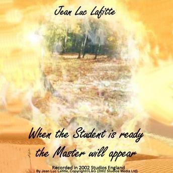 When The Student Is Ready The Master Will Appear, Audio book by Jean Luc Lafitte