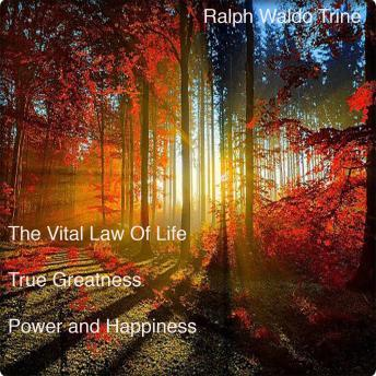 Vital Law Of Life True Greatness Power and Happiness, Ralph Waldo Trine