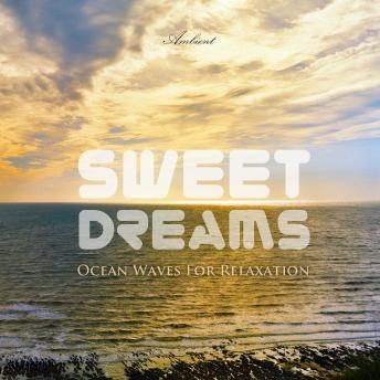 Sweet Dreams: Ocean Waves for Relaxation (Natural World), Greg Cetus