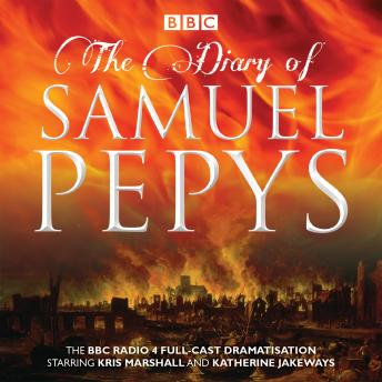 Download Diary of Samuel Pepys: The BBC Radio 4 full-cast dramatisation by Samuel Pepys, Hattie Naylor