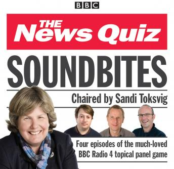News Quiz: Soundbites: Four episodes of the BBC Radio 4 comedy panel game