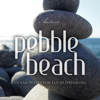 Pebble Beach: Ocean Waves for Lucid Dreaming (Natural World), Greg Cetus