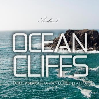 Ocean Cliffs: Deep relaxation and meditation (Natural World), Greg Cetus