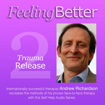 Neutralising Bad Memories with Trauma Release, Andrew Richardson