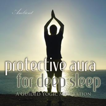 Protective Aura for Deep Sleep: A Guided Yogic Meditation (Natural World), Greg Cetus