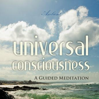 Universal Consciousness: A Guided Meditation (Natural World), Greg Cetus