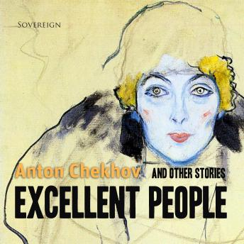 Excellent People and Other Stories (Short Stories by Anton Chekhov), Volume 4, Anton Chekhov