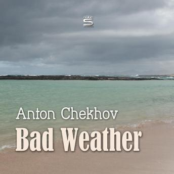 Bad Weather (Short Stories by Anton Chekhov), Anton Chekhov