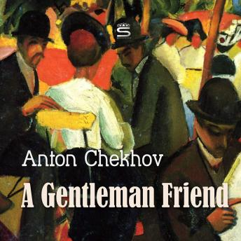 Gentleman Friend (Short Stories by Anton Chekhov), Anton Chekhov