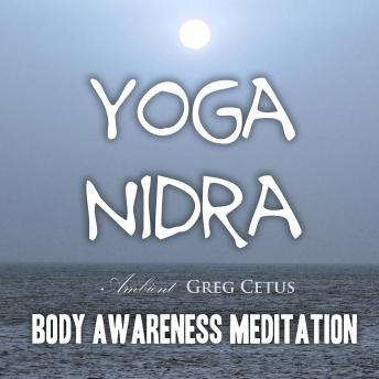 Yoga Nidra: Body Awareness Meditation (Yoga Academy), Greg Cetus