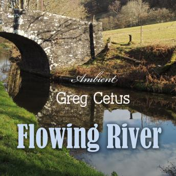 Flowing River: Soundscape for Mindful State and Relaxation (Natural World), Greg Cetus