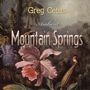 Mountain Springs: Ambient Sound for Mindful State (Natural World), Greg Cetus