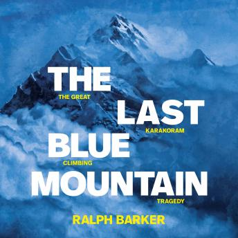 Download Last Blue Mountain: The great Karakoram climbing tragedy by Ralph Barker