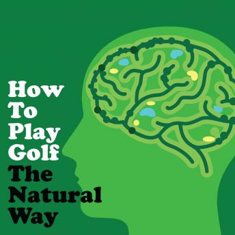 Download How To Play Golf The Natural Way Using Your Mind And Body by Jack Burke