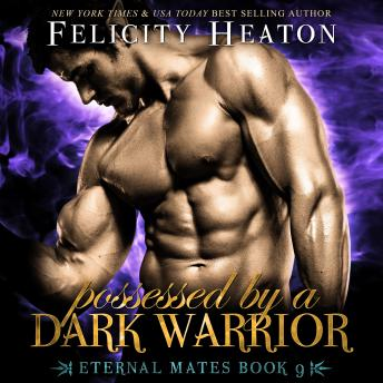 Possessed by a Dark Warrior (Eternal Mates Paranormal Romance Series Book 9)