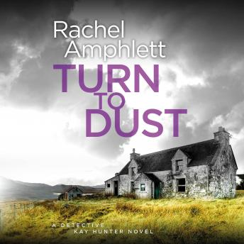 Download Turn to Dust: A Detective Kay Hunter murder mystery by Rachel Amphlett
